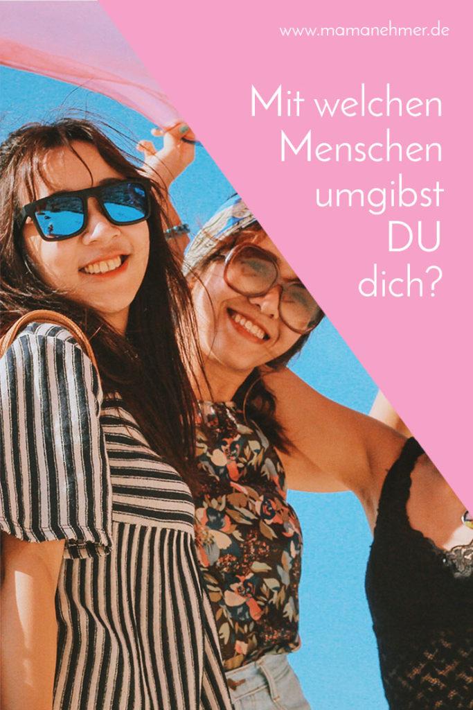 Mit welchen 5 Menschen verbringst du die meiste Zeit? Ich verrate dir, mit wem du idealer Weise Zeit verbringen solltest! #mamanehmer #mompreneur #5Menschen #Zeitverbringen
