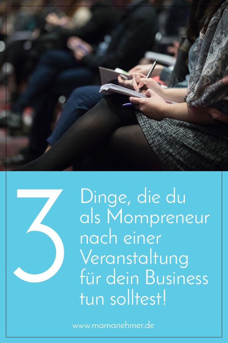 Veranstaltungen besuchen: 3 Dinge, die du als Mompreneur nach einer Veranstaltung für dein Business tun solltest - Veranstaltungsnachbereitung mit Plan! #Mamanehmer #Mamabusiness #Veranstaltungsnachbereitung #mompreneur