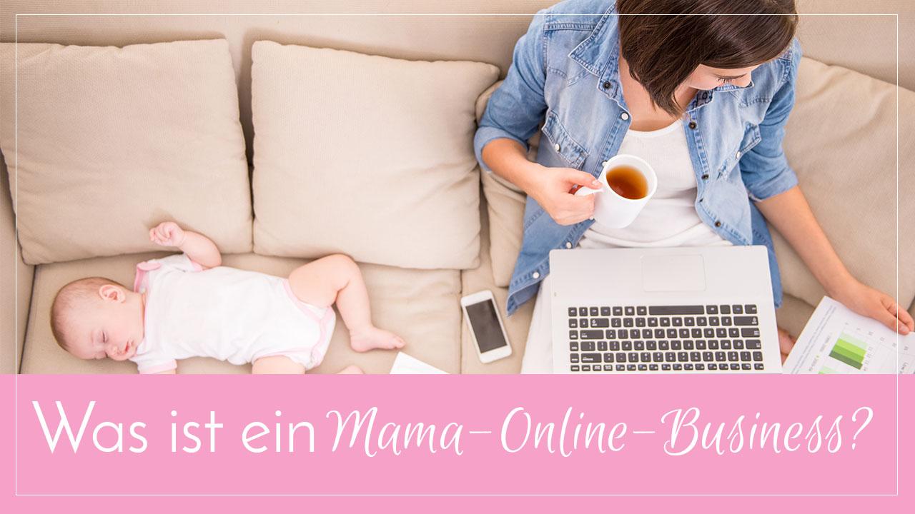 Selbststaendig machen Ideen - Was ist ein Mama Online Business