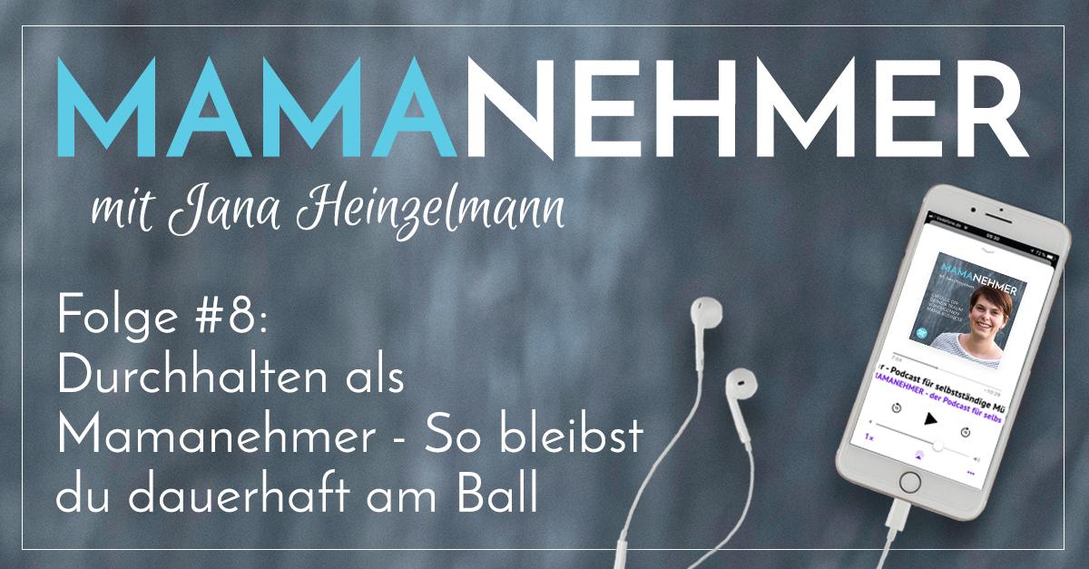 #008 Durchhalten als Mamanehmer - So bleibst du am Ball - Mamanehmer - FB