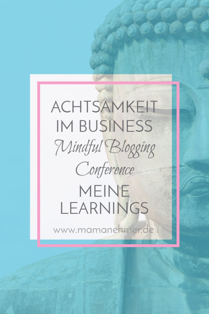 Achtsamkeit im Business - In dieser Podcast-Folge teile ich mit dir all meine Learning von der Mindful Blogging Conference in München #Achtsamkeit #Business #MindfulBlogging