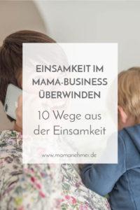 Einsamkeit überwinden - Einsamkeit im Home Office ist ein großes Problem für viele selbstständige Mütter! In diesem Artikel teile ich mit dir 10 Wege, wie du aus dieser Einsamkeit herausfindest und dich nie wieder alleine fühlen musst! Zum Beitrag geht es über einen Klick auf das Bild #Mamanehmer #selbstständigeMama #selbstständigeMutter #MompreneursDe #MamaBusiness #Mamaarbeitet #Mamaistselbstständig