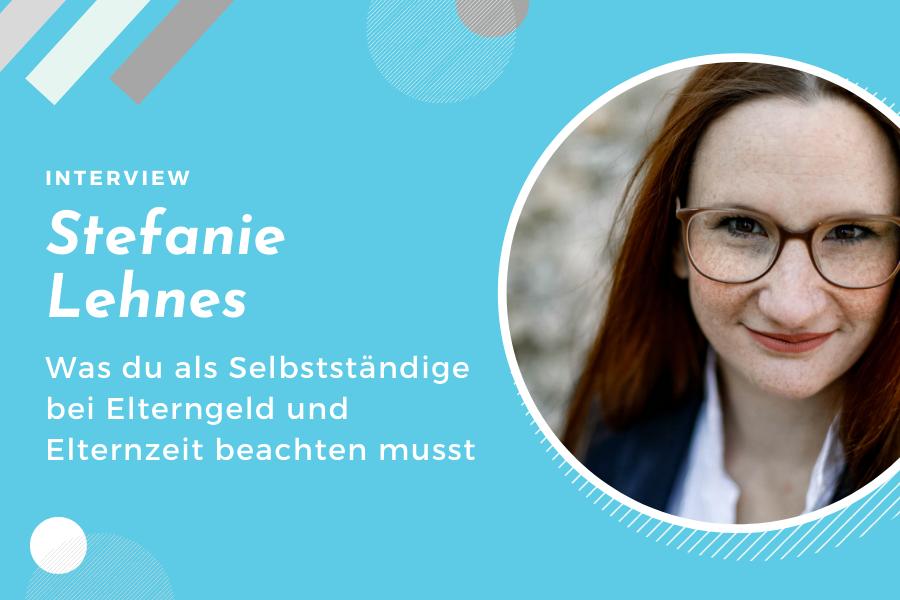 Elterngeld und Elternzeit fuer Selbststaendige - Interview mit Stefanie Lehnes