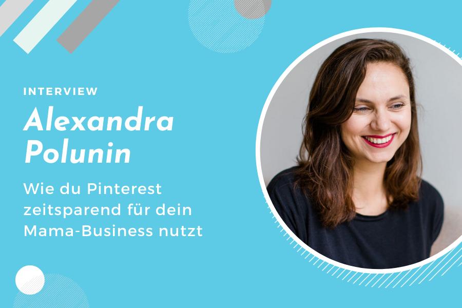 Mamanehmer Interview mit Alexandra Polunin - Pinterest zeitsparend nutzen fürs Mama-Business
