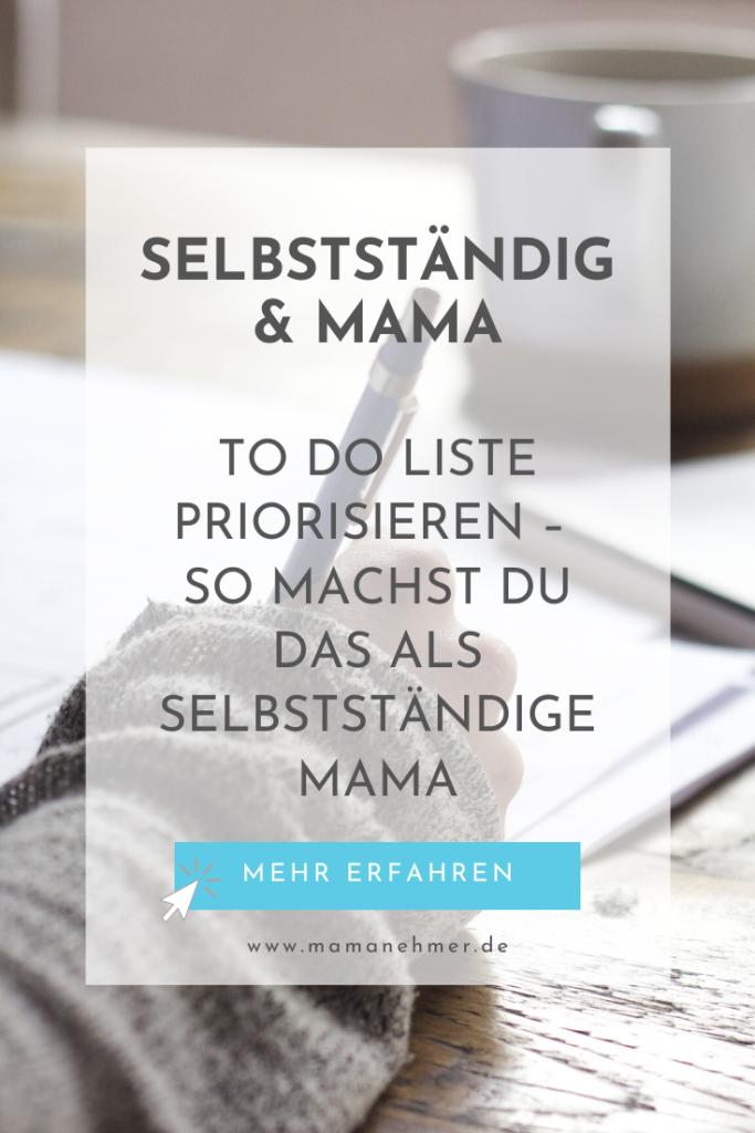 To Do Liste Priorität – In diesem Beitrag zeige ich dir, wie du deine Prioritäten richtig setzt und deine To Do Liste als selbstständige Mutter sinnvoll strukturierst. Damit schaffst du dir selbst mehr Zeit für dein Mama Business und fühlst dich als Businessmama viel organisierter. #Mamanehmer #SelbstständigeMutter #Mompreneur #ToDoListePriorität #MamaBusiness #BusinessMama