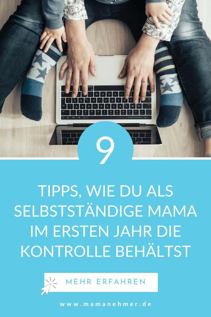 Das verflixte erste Jahr: 9 Tipps, wie du im ersten Jahr als selbstständige Mutter die Kontrolle behältst
