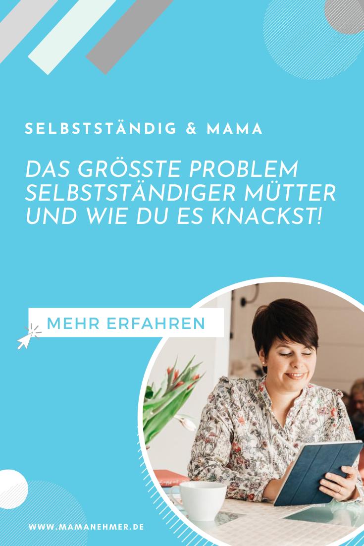 Das größte Problem selbstständiger Mütter und wie du es Schritt für Schritt knackst
