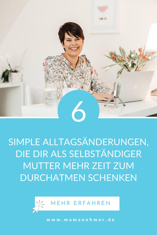 6 simple Alltagsänderungen, die dir als selbständiger Mutter mehr Zeit zum Durchatmen schenken