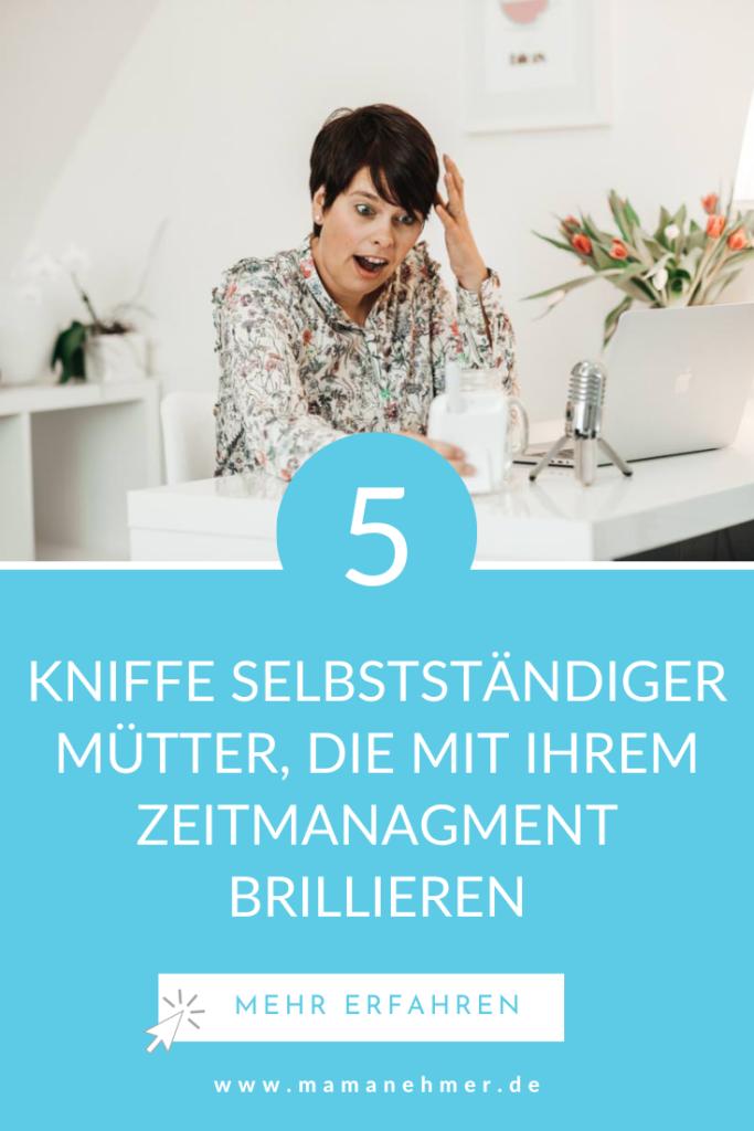 Zeitmanagement als selbstständige Mutter rocken – In diesem Artikel zeige ich dir 5 Kniffe, mit denen du im Zeitmanagement brillieren kannst. Hol dir die Kontrolle über deine Zeit zurück! Direkt jetzt! #Mamanehmer #Zeitmanagement