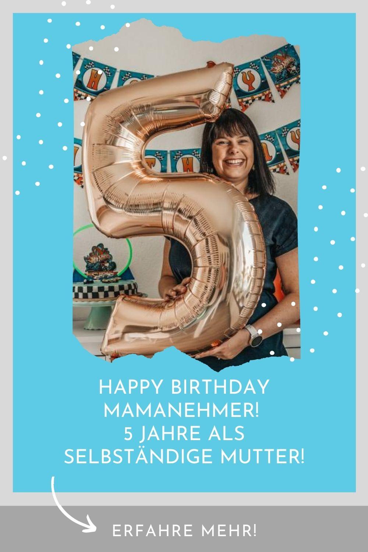 Happy Birthday Mamanehmer! 5 Jahre als selbstständige Mutter!